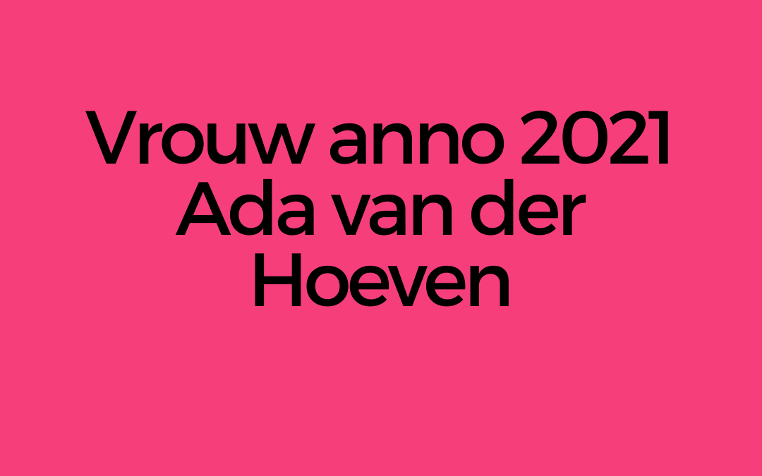 Vrouw anno 2021: Ada van der Hoeven